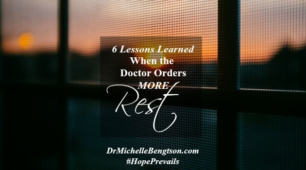 6 Lessons Learned When The Doctor Orders More Rest by Dr. Michelle Bengtson