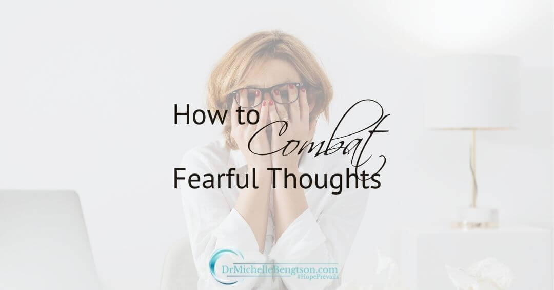 How To Combat Fearful Thoughts