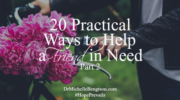 20 Practical Ways to Help a Friend in Need – Part 2