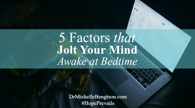 5 Factors that Jolt Your Mind Awake at Bedtime. A reader on Ask Dr. B asks how to prevent sleep loss when she is so tired she can hardly stay awake, but something grabs her attention and jolts her mind awake. I cover 5 factors that rob us of sleep quality as well as tips to make healthy changes to improve your quality of sleep and your functioning during the day.