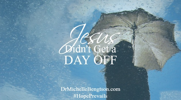Jesus Didnt Get a Day Off by Dr. Michelle Bengtson