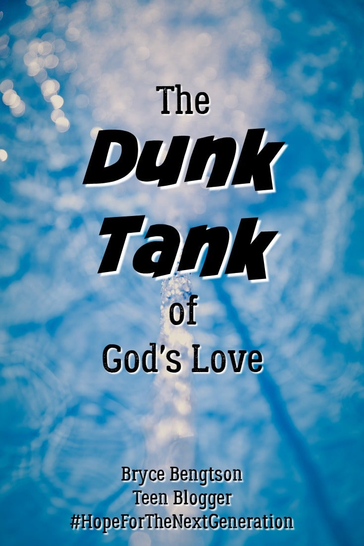 "In the Dunk Tank of God's Love, you are cleaned inside and out. ""If we confess our sins, He is faithful and just to forgive us our sins and to cleanse us from all unrighteousness."" 1 John 1:9 ESV #HopeForTheNextGeneration Teen Blogging"