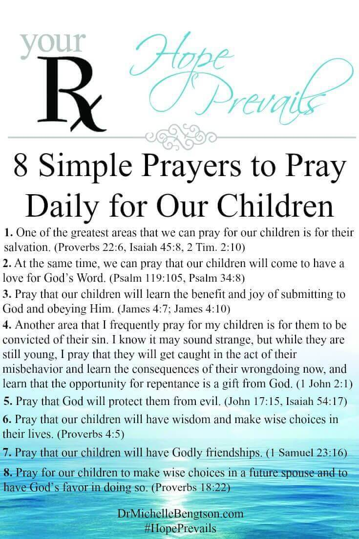 Pray these 8 Simple Prayers and Biblical truths over your children daily. Be assured that you are opening up the storehouses of God's provision over them as you pray. As much as you care for them, rest in the confident truth that God cares for them so much more than you do and longs to see your prayers answered. Trust in Him and His word. God has declared that His word will not return to Him void (Isaiah 55:11).