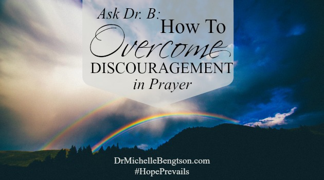 Ask Dr. B: How To Overcome Discouragement in Prayer