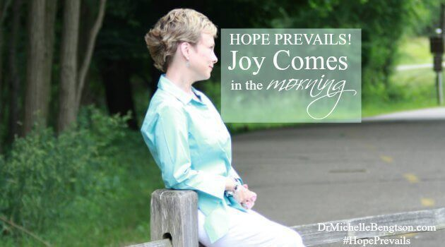 Hope Prevails! Joy Comes in the Morning