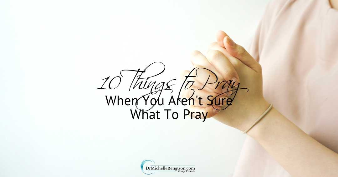 A starting point: 10 things to pray when you aren't sure what to pray.