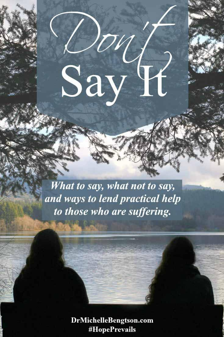 At times, we have not gone through the same or similar type of situation as someone. Experience has not yet been our teacher. For guidance on what to say, what not to say, and ways to lend practical help to those who are suffering, read more.