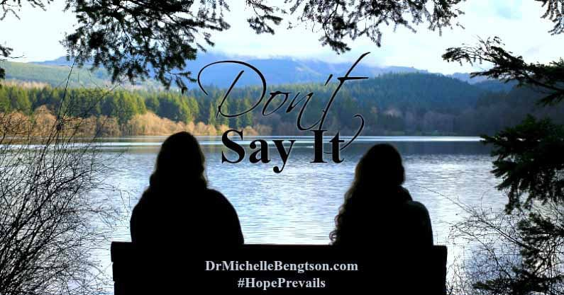 In walking alongside those who are suffering devastating circumstances, we need to hear - Don't Say It! Knowing what not to say is half the battle. What do we say? How do we help? Read more.