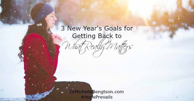 Three New Years Goals for Getting Back to What Really Matters. When you face difficult trials, you find out what you truly value in life and what you want to focus on in the coming year.