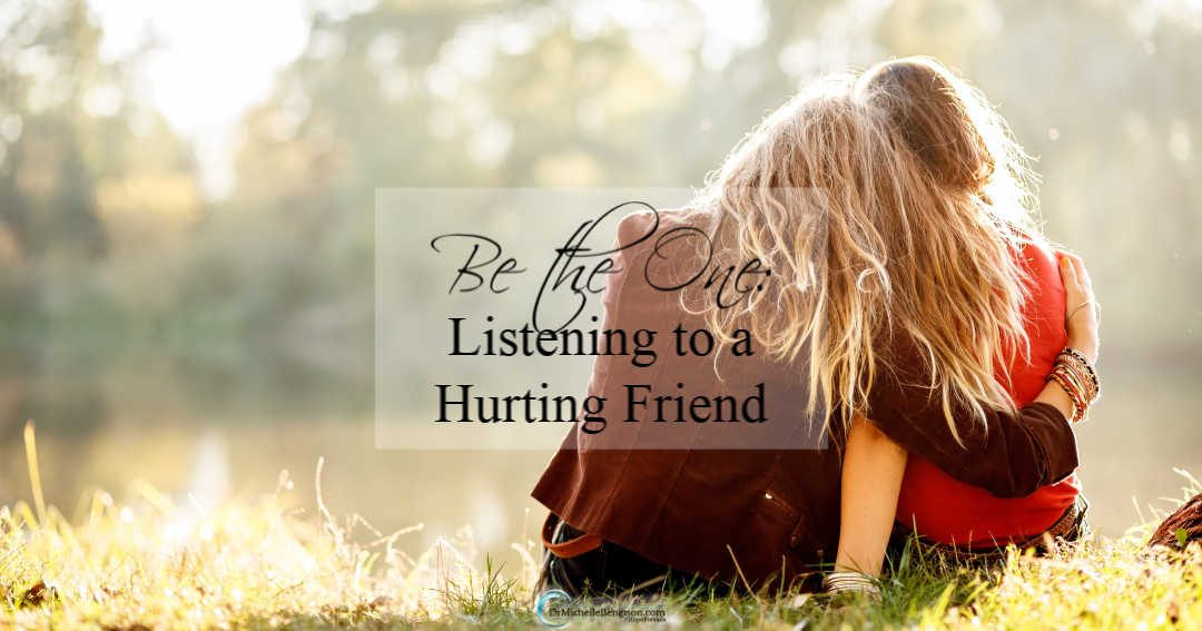 Be the One: Listening to a Hurting Friend