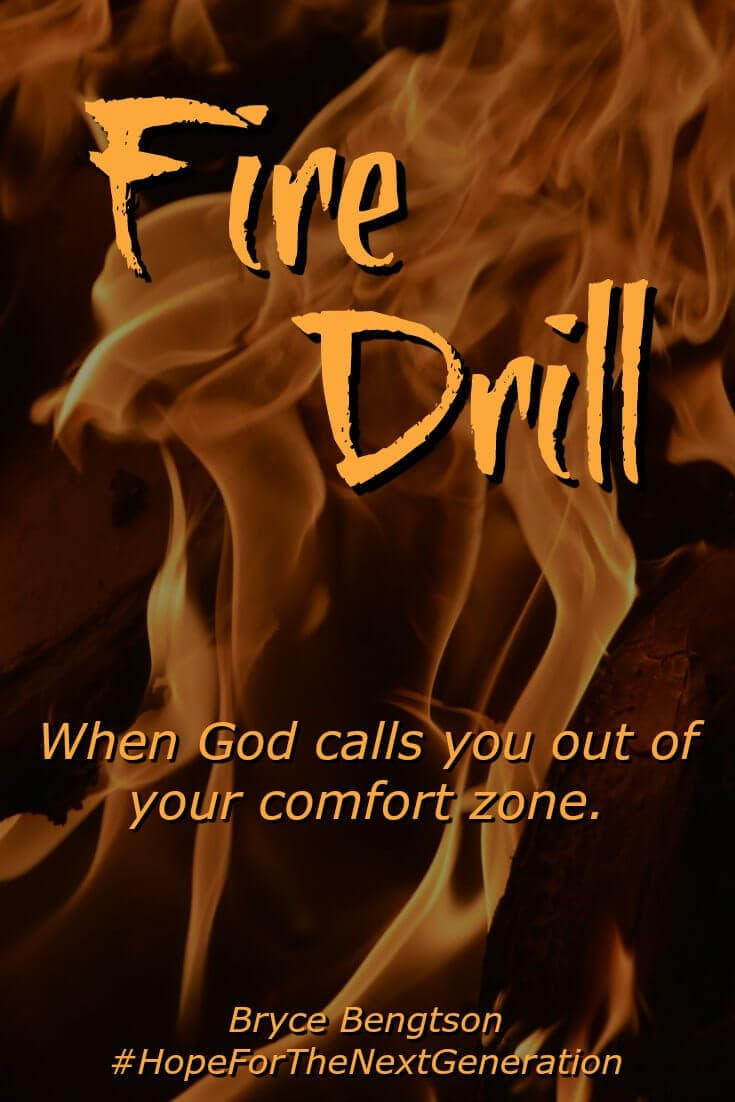 Fire drills help practice trust in God. When we trust Him, He covers us. If we don't practice, and the fire comes, we will not know what to do. Step out of your comfort zone. Put your trust in God.