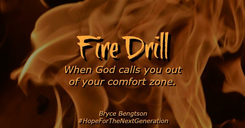 Practice your fire drill by showing and practicing trust in God. When the fire comes, we will have an escape route through Him.