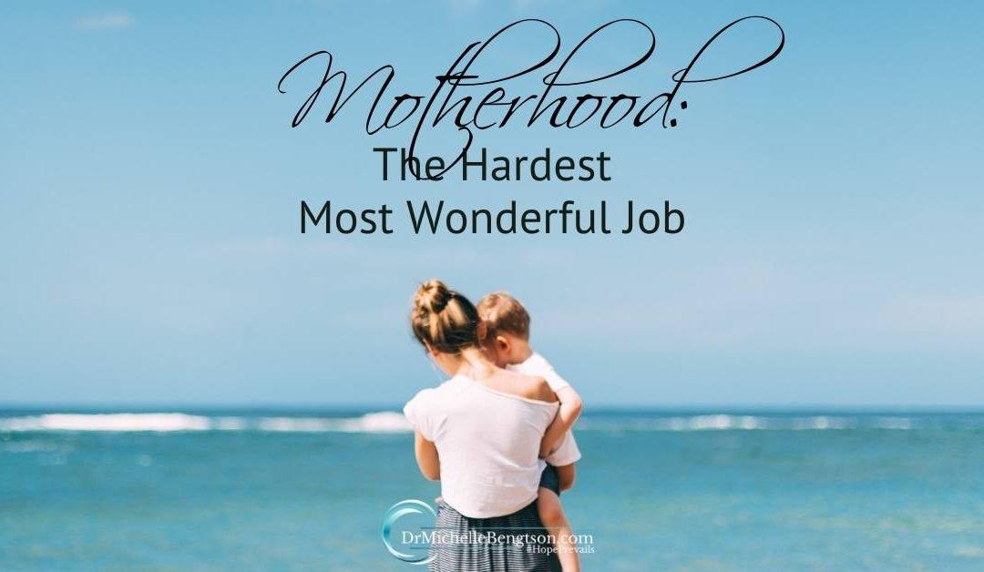 Motherhood: The Hardest Most Wonderful Job