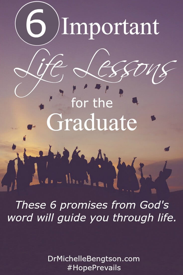 Are you ever caught by surprise by the events of life? I woke up and wondered how time had passed so quickly. My son became a graduate. As I thought about things a lifetime of education taught me, I focused on these 6 important lessons and truths from God's word.