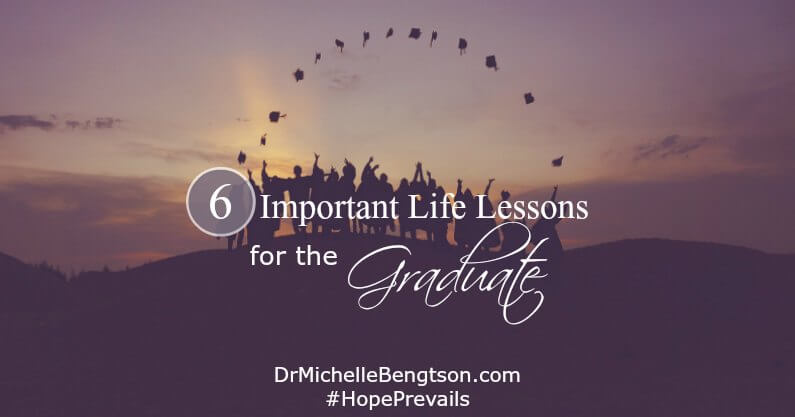 I had no idea how fast time would pass and was caught by surprise when my son became a graduate. A lifetime of education taught me many things, including these 6 important life lessons I behoove graduates to remember.