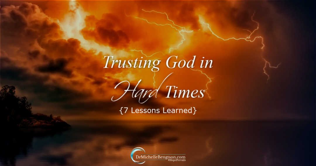 Trusting God in Hard Times -7 Lessons Learned