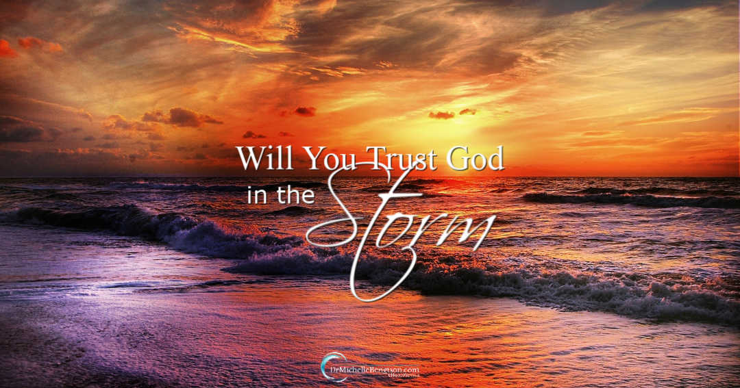 Will you trust God in the storm? Even when you don't see Him or feel His presence?