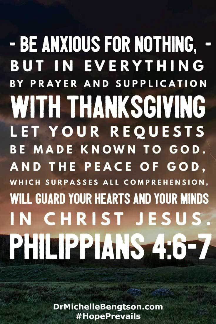 """Be anxious for nothing, but in everything by prayer and supplication with thanksgiving let your requests be made known to God. And the peace of God, which surpasses all comprehension, will guard your hearts and your minds in Christ Jesus."" (Philippians 4:6-7) #Bibleverse"