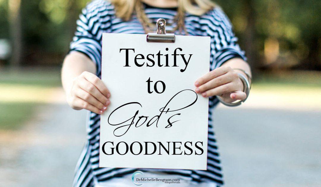 Testify to God's Goodness