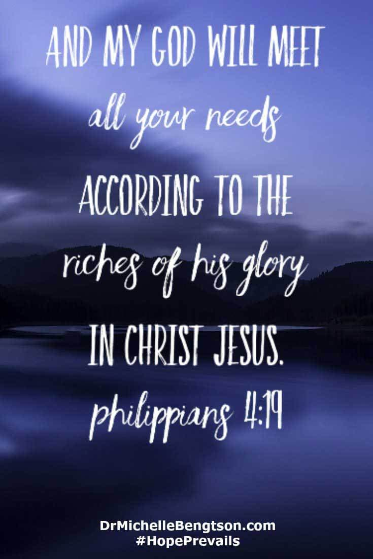 "My God will meet ALL my needs. Not some, not a few...ALL. ""And my God will meet all your needs according to the riches of his glory in Christ Jesus."" Philippians 4:19 Bible verse"