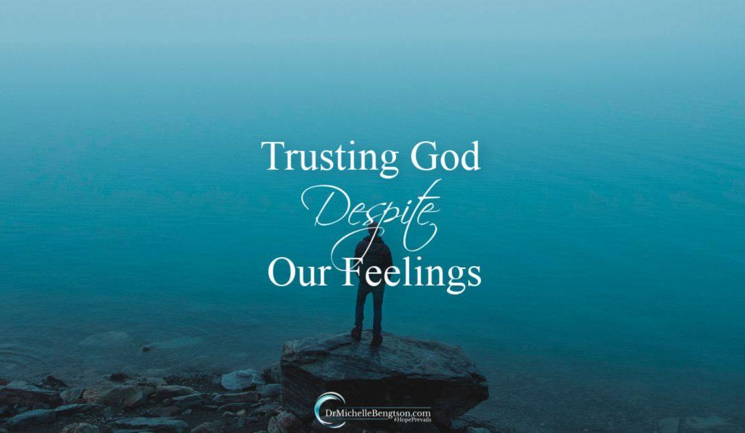 Trusting God Despite Our Feelings