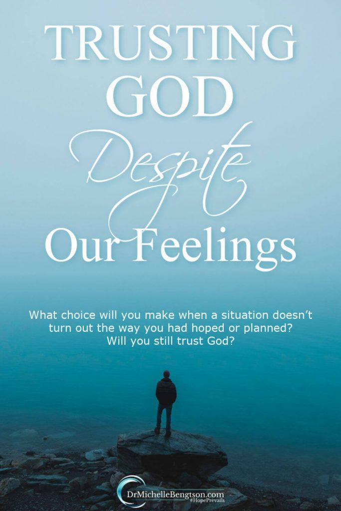 Sometimes, situations do not turn out the way we hoped or prayed. Will we trust God despite our feelings? Will we trust Him through our tears? Even when we cannot see His hand at work? We all face this choice at some point in our lives. #trustGod #faith #hope