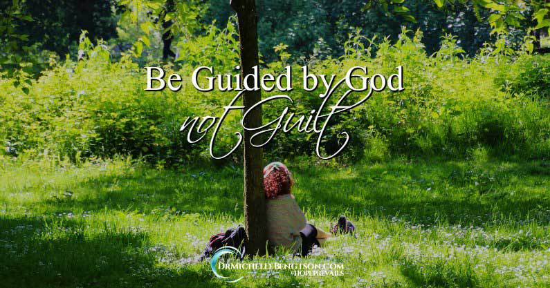 Are you putting pressure on yourself or allowing others to pressure you to live up to an expectation that isn't consistent with what God has said? Be guided by God – not guilt.