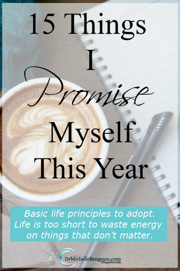 I promise myself…15 basic life principles I'm adopting because life is too short to waste energy on things that don't matter. #promises #faith #encouragement #newyearresolutions