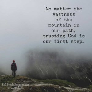 No matter the vastness of the mountain in our path, trusting God is our first step.