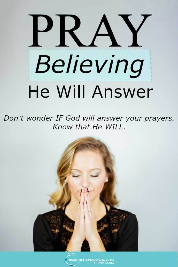 How many times do you pray, really believing and knowing that God WILL answer—not hoping, not wondering but knowing that God will answer?