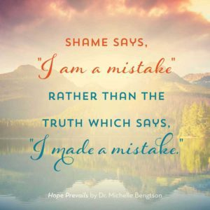 Shame says I am a mistake rather than the truth which says I made a mistake. #HopePrevails #depression