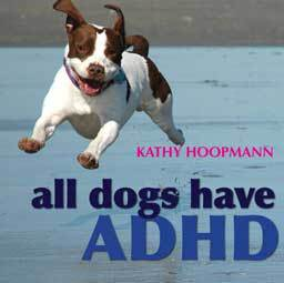 All Dogs Have ADHD by Kathy Hoopmann reflects the difficulties and joys of raising a child with ADHD.