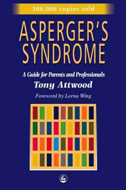 Asperger's Syndrome: A Guide for Parents and Professionals by Tony Attwood, identifying, caring for and treating children and adults with Asperger Syndrome