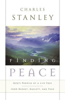 Finding Peace: God's Promise of a Life Free From Regret, Anxiety, and Fear by Charles Stanley - experience peace that passes all understanding.