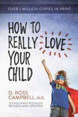 How to Really Love Your Child, learn the skill and techniques that can begin to help make children feel loved and accepted, through every situation of child rearing.