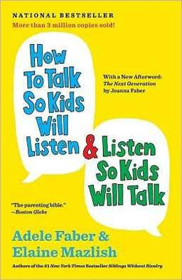 How to Talk so Kids Will Listen making relationships with children of all ages less stressful and more rewarding.