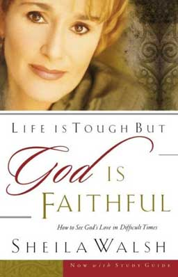 Life is Tough, But God is Faithful: How to See God's Love in Difficult Times by Sheila Walsh helps readers discover God's love and forgiveness.