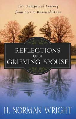 Reflections of a Grieving Spouse by H. Norman Wright helps find a way back to living when someone you love is gone.