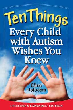 Ten Things Every Child With Autism Wishes You Knew by Ellen Notbohm. A look at ten characteristics of children with autism.