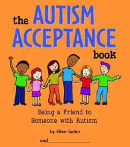 The Autism Acceptance Book: Being a Friend to Someone With Autism teaches children about autism and helps them imagine how those with autism feel.
