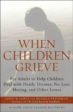 When Children Grieve: For Adults to Help Children Deal with Death, Divorce, Pet Loss, Moving, and Other Losses by John W. James, Russell Friedman & Dr. Leslie Matthews helps children develop a lifelong and healthy response to loss.