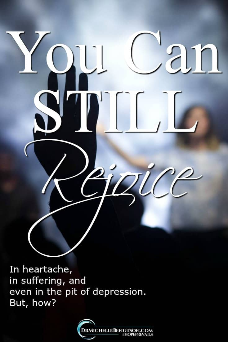 You can still rejoice! When times are hard. In heartache. In suffering. Even in the pit of depression, you can rejoice. Read more to find out how. #HopePrevails #trustGod #God