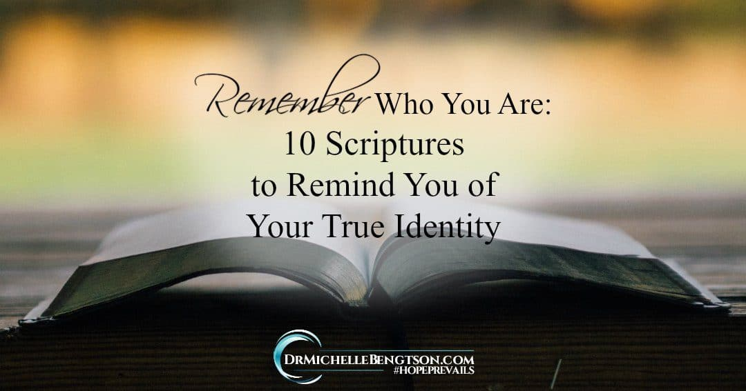 Remember Who You Are: 10 Scriptures to Remind You of Your True Identity