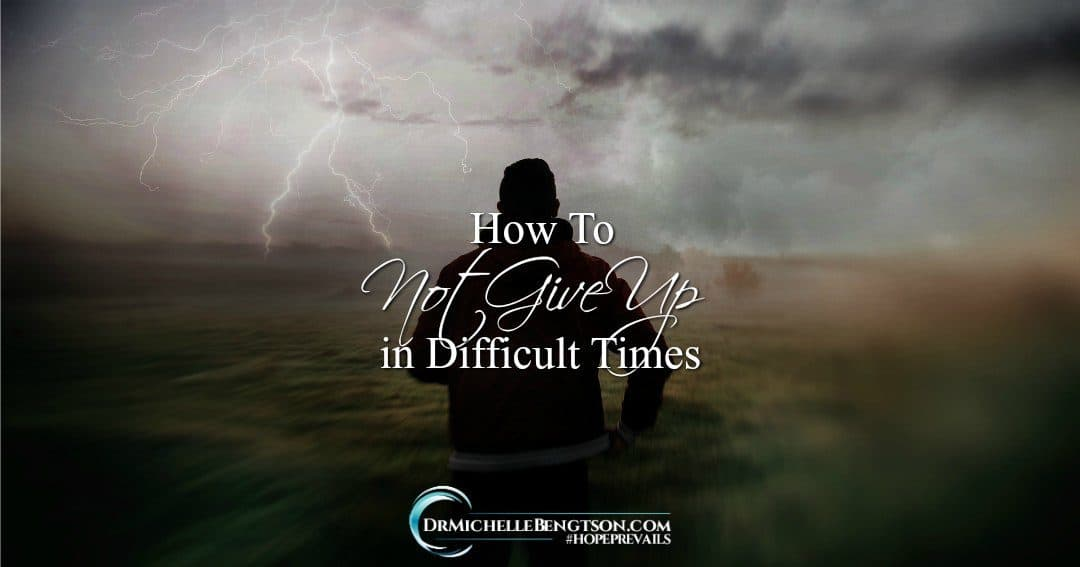 Encouragement for how to not give up in difficult times.