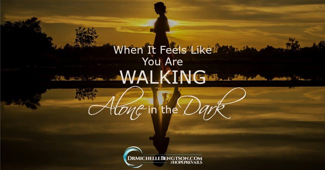 Some seasons of life are difficult and feel like you're walking alone in the dark.