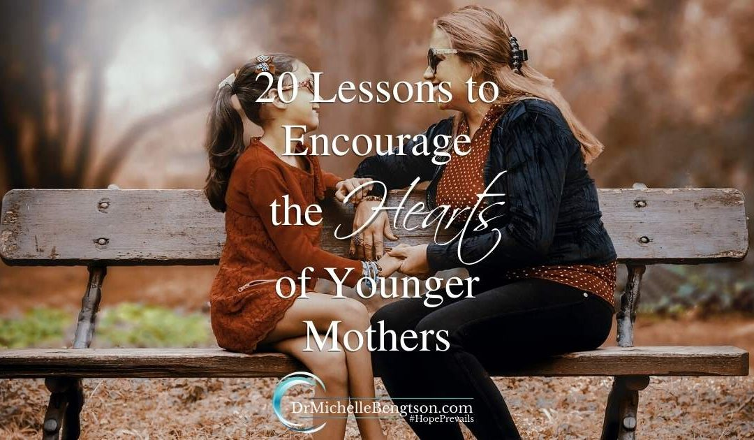 20 Lessons to Encourage the Hearts of Younger Mothers