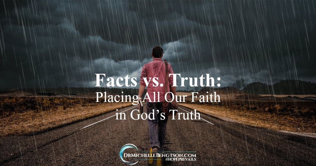 When facing facts vs. truth, place your faith in God's truth.