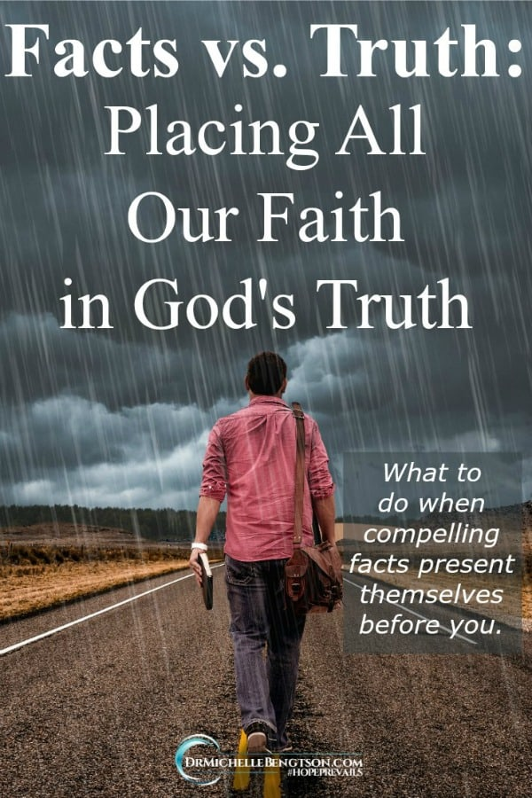 The facts may be compelling but place your faith in God's truth. #faith #trustGod #hope