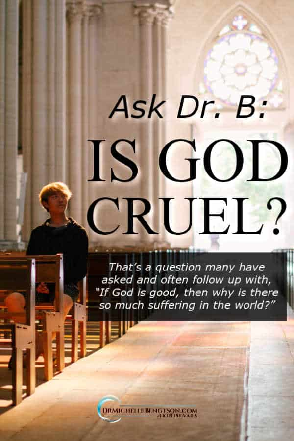"Many have asked, ""Is God Cruel?"" If He is good, why is there so much suffering in my life? #God #Christianity"