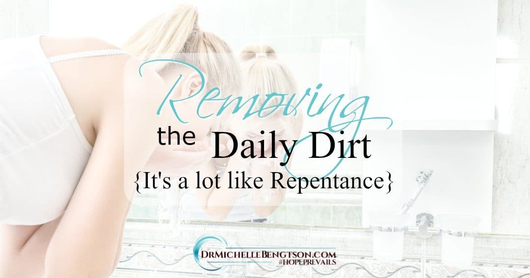 Removing the Daily Dirt {It's a lot like Repentance}